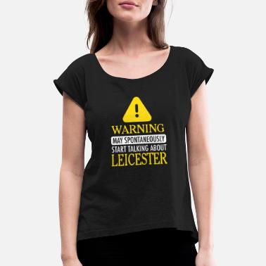 Leicester WARNING!: Leicester - Women's Rolled Sleeve T-Shirt