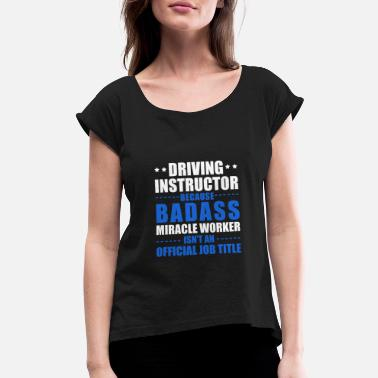 Driving School Driving Instructor - Women's Rolled Sleeve T-Shirt