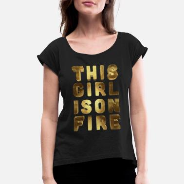 Fire This Girl is on Fire Golden - Women's Rolled Sleeve T-Shirt