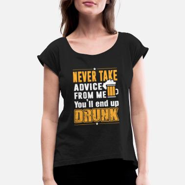The Chive Beer lover - Never take advice from me - Women's Rolled Sleeve T-Shirt