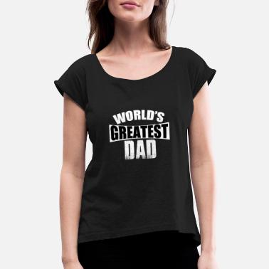 World's Greatest Dad - Women's Rolled Sleeve T-Shirt