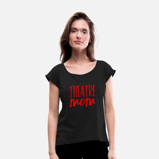 Theater T-Shirts - Theater Mom Best Gift for Mothers - Women's Rolled Sleeve T-Shirt black