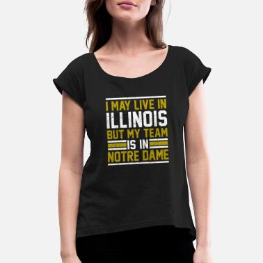 Our Lady Church Live in Illinois, my team is in Notre Dame - Women's Roll Cuff T-Shirt