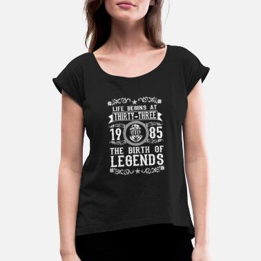 33th Age Birthday 1985 33 33th Birthday years Legends gift - Women's Roll Cuff T-Shirt