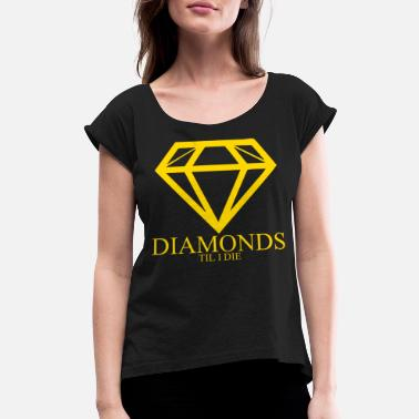 Glamour Diamond Glamour Fashion Tshirt diamonds til i die - Women's Rolled Sleeve T-Shirt