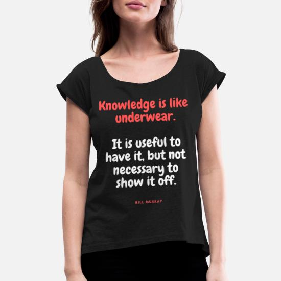 KNOWLEDGE IST LIKE UNDERWEAR Funny quotes cool Women's Rolled Sleeve