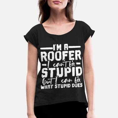 Roof Roofer Roof Mechanic - Women's Rolled Sleeve T-Shirt