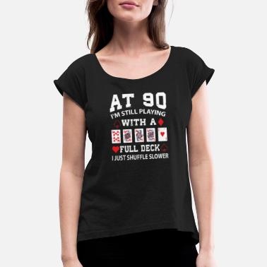 Solitaire At 90 I'm Still Playing Card Player - Women's Rolled Sleeve T-Shirt