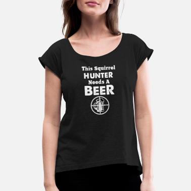 Squirrel Funny squirrel hunting gift idea - Women's Rolled Sleeve T-Shirt