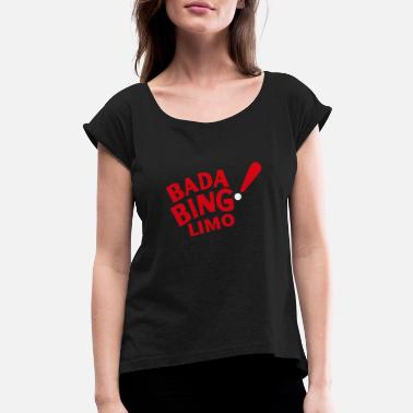 Limo Bada Bing Limo - Women's Rolled Sleeve T-Shirt