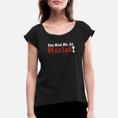 You Had Me At Merlot - Women's Roll Cuff T-Shirt