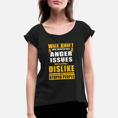 Demolition Company Painter - walk away this painter has anger issue - Women's Rolled Sleeve T-Shirt