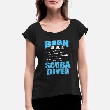 Scuba Scuba diver - Born to be a Scuba diver t-shirt - Women's Rolled Sleeve T-Shirt