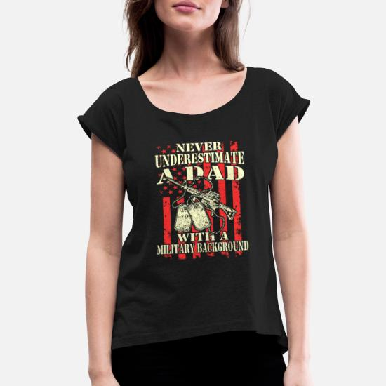 4f52f123 Military - A dad with a military background Women's Rolled Sleeve T ...