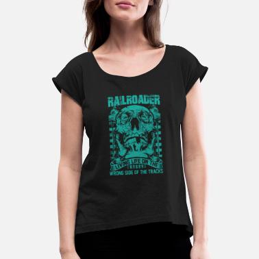 Railroader Life Railroader Living life on the wrong side Railroa - Women's Rolled Sleeve T-Shirt