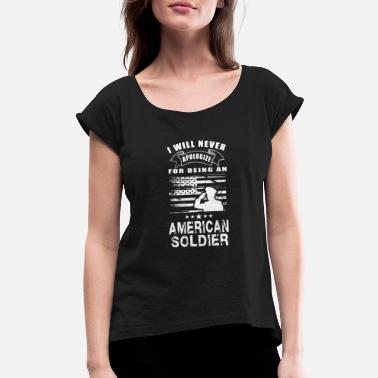 Miscellaneous American Soldier-I will never apologize being one - Women's Rolled Sleeve T-Shirt