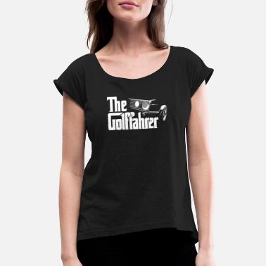 The Golffahrer - Women's Roll Cuff T-Shirt