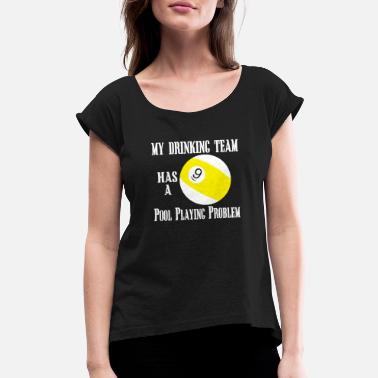 Pool Playing Pool billiard - MY DRINKING TEAM HAS A POOL PLAY - Women's Roll Cuff T-Shirt