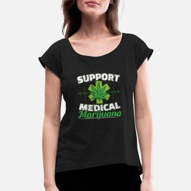 Medicinal Cannabis Support Medical Marijuana Cannabis Medicine - Women's Roll Cuff T-Shirt