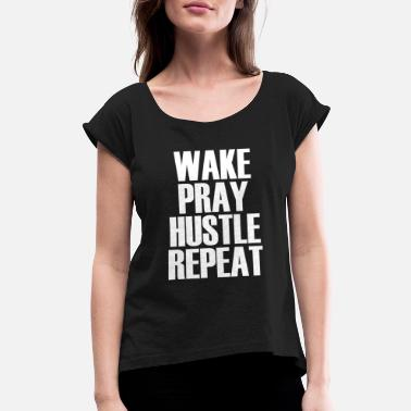 Detroit Parties Harder Hustle - Wake Pray Hustle Repeat - Popular Motiv - Women's Rolled Sleeve T-Shirt