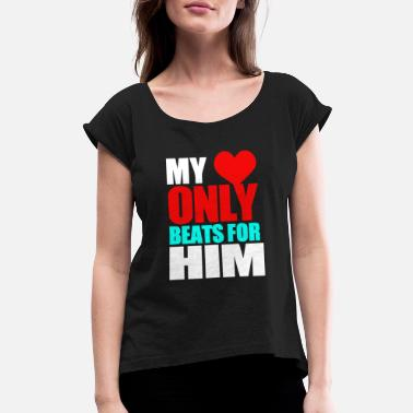 My Heart Beats For Him GIFT - MY HEART ONLY BEATS FOR HIM 2 - Women's Roll Cuff T-Shirt