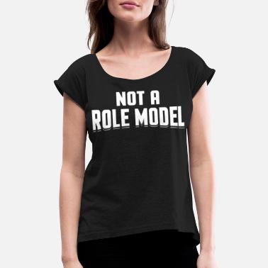 Role Model Not A Role Model - Women's Roll Cuff T-Shirt