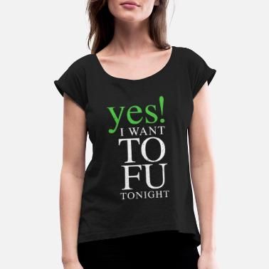 Yes Vegan VEGAN YES I WANT TOFU T-Shirt - Vegan gifts - Women's Roll Cuff T-Shirt