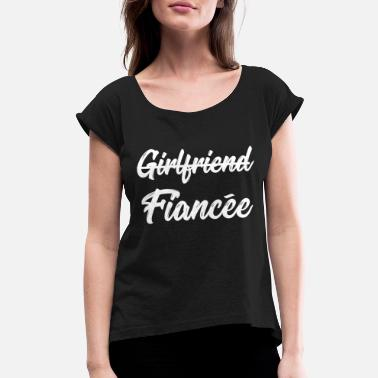 Girlfriend Girlfriend Fiancee Engagement Announcement - Women's Rolled Sleeve T-Shirt