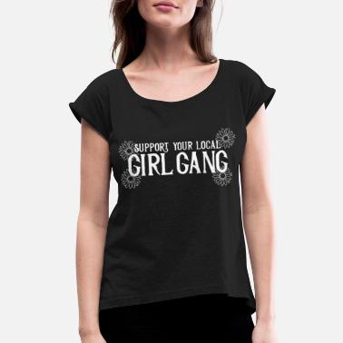 Gang Support your local girl gang - Women's Rolled Sleeve T-Shirt