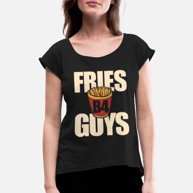 Guys fries before guys - Women's Rolled Sleeve T-Shirt