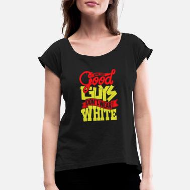 Funny White Guy Some times good guys don't wear white - Women's Rolled Sleeve T-Shirt