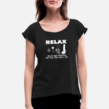 Sex Toys Relax offensive sex toy adult - Women's Roll Cuff T-Shirt