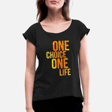 Beautiful One choice one life Title of Calligraphy Quotes - Women's Rolled Sleeve T-Shirt