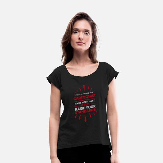 Beau T-Shirts - If Youre Married To A Cartoonist Raise Your Hand - Women's Rolled Sleeve T-Shirt black