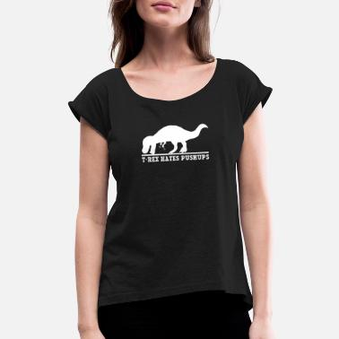 T-REX NO LIKE PUSH UPS - Women's Rolled Sleeve T-Shirt