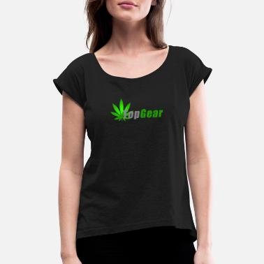Movie Spoof Top Gear Cannabis Spoof - Women's Roll Cuff T-Shirt