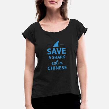 Eat A Chinese Save A Shark Eat A Chinese T Shirt - Women's Rolled Sleeve T-Shirt