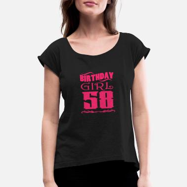 Birthday-58 Birthday Girl 58 years old - Women's Roll Cuff T-Shirt