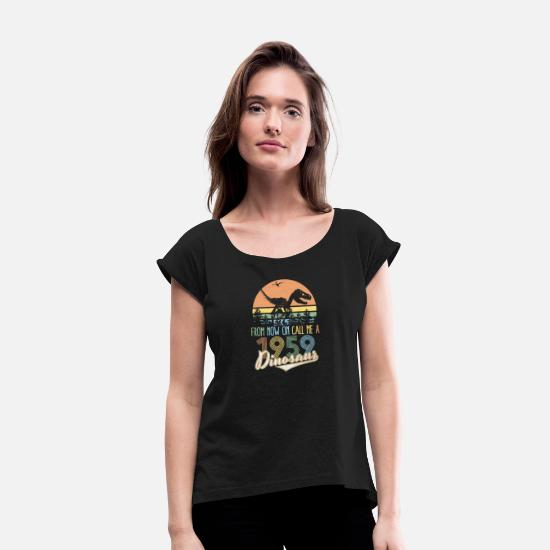 Birthday T-Shirts - From Now On Call Me a Dinosaur 1959 60th Birthday - Women's Rolled Sleeve T-Shirt black