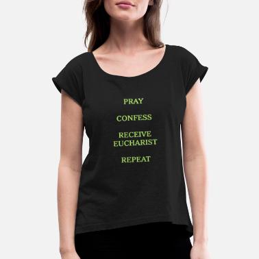 PRAY, CONFESS, RECEIVE EUCHARIST, REPEAT - Women's Roll Cuff T-Shirt