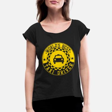 Cabman Cabbie Cab Driver World's Best Taxi Driver Cabman - Women's Rolled Sleeve T-Shirt