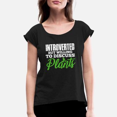 Farmer Introverted But Willing To Discuss Plants - Women's Rolled Sleeve T-Shirt