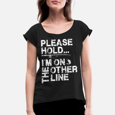 Fisherman Please Hold I'm on the Other Line - Funny Fishing - Women's Rolled Sleeve T-Shirt
