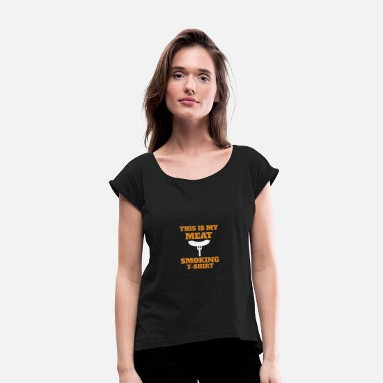Love T-Shirts - Shirt for avid barbecue and smoker fans. You like - Women's Rolled Sleeve T-Shirt black