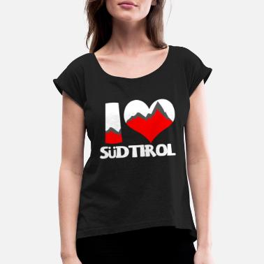 South Tyrol I love South Tyrol Southtyrol Moutain Alps Italy - Women's Rolled Sleeve T-Shirt