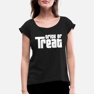 Trick Or Treat Trick or treat - Women's Rolled Sleeve T-Shirt