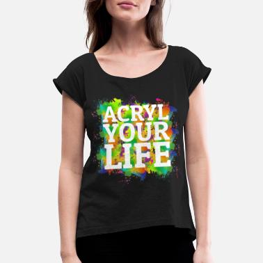 Paint Brush Acrylic Shirt Paint Life Paint Pouring Artist Gift - Women's Rolled Sleeve T-Shirt