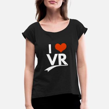 Vr VR i love vr - Women's Roll Cuff T-Shirt