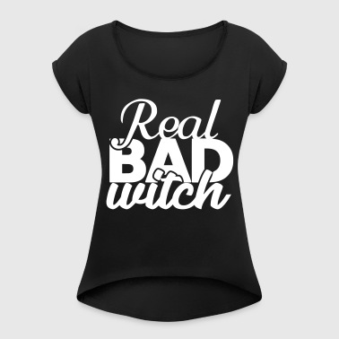 Real bad witch - funny witches quote - Women's Roll Cuff T-Shirt
