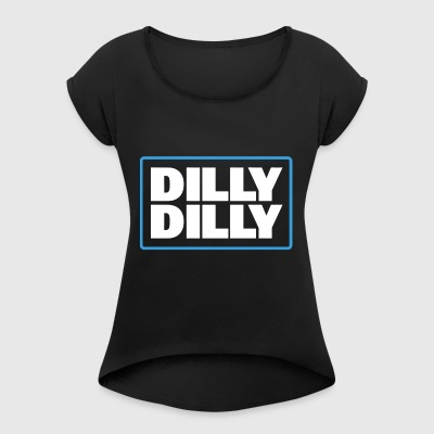 dilly dilly - Women's Roll Cuff T-Shirt